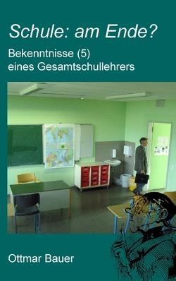 Schule: am Ende? von Bauer,  Ottmar