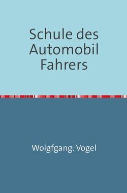 Schule des Automobil-Fahrers von Vogel,  Wolfgang