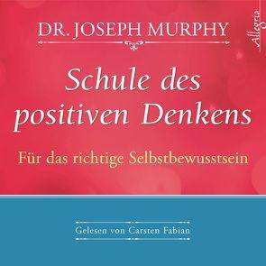 Schule des positiven Denkens – Für das richtige Selbstbewusstsein von Fabian,  Carsten, Murphy,  Dr. Joseph, Nagula,  Michael