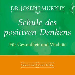 Schule des positiven Denkens – Für Gesundheit und Vitalität von Fabian,  Carsten, Görden,  Thomas, Murphy,  Dr. Joseph, Nagula,  Michael