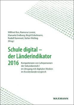 Schule digital – der Länderindikator 2016 von Bos,  Wilfried, Eickelmann,  Birgit, Endberg,  Manuela, Kammerl,  Rudolf, Lorenz,  Ramona, Welling,  Stefan