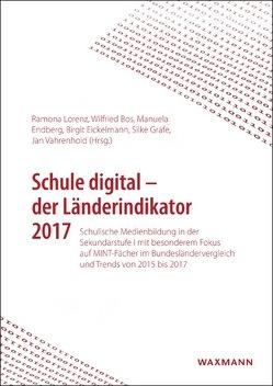 Schule digital – der Länderindikator 2017 von Bos,  Wilfried, Eickelmann,  Birgit, Endberg,  Manuela, Grafe,  Silke, Lorenz,  Ramona, Vahrenhold,  Jan