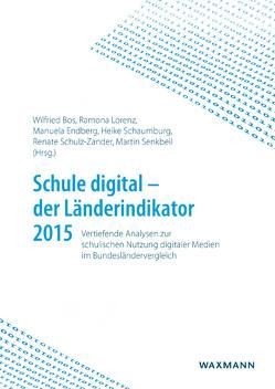Schule digital – der Länderindikator 2015 von Bos,  Wilfried, Endberg,  Manuela, Lorenz,  Ramona, Schaumburg,  Heike, Schulz-Zander,  Renate, Senkbeil,  Martin