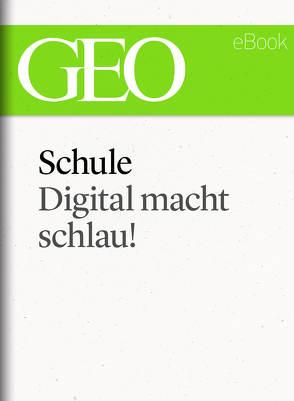Schule: Digital macht schlau! (GEO eBook Single)