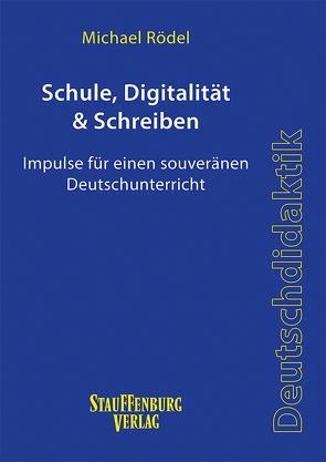 Schule, Digitalität & Schreiben von Rödel,  Michael
