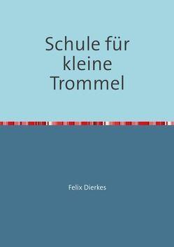 Schule für kleine Trommel von Dierkes,  Felix