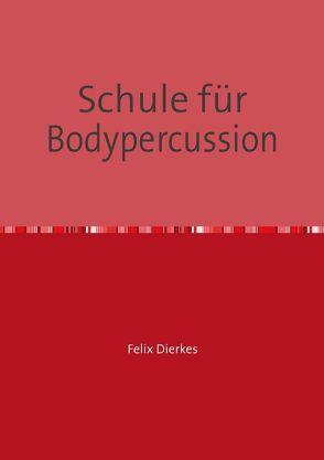Schule für Bodypercussion von Dierkes,  Felix