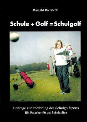 Schule + Golf = Schulgolf von Bierstedt,  Rainald