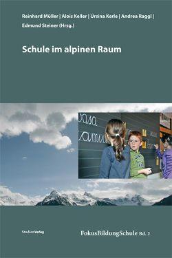 Schule im alpinen Raum von Keller,  Alois, Kerle,  Ursina, Müller,  Reinhard, Raggl,  Andrea, Steiner,  Edmund