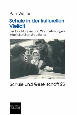 Schule in der kulturellen Vielfalt von Walter,  Paul