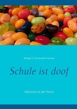 Schule ist doof von Schiwarth-Lochau,  Margit S.