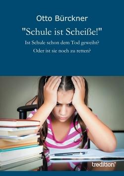 """""""Schule ist Scheiße!"""" von Bürckner,  Otto"""