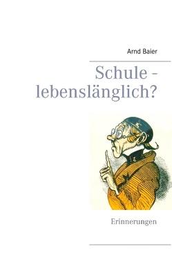 Schule – lebenslänglich? von Baier,  Arnd