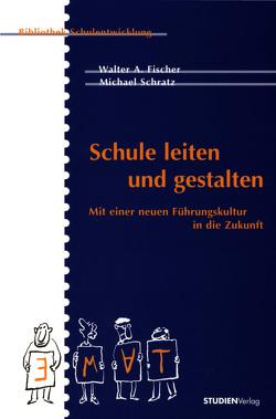 Schule leiten und gestalten von Fischer,  Walter A., Schratz,  Michael