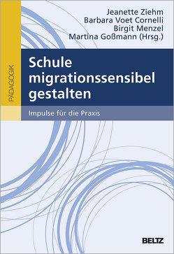 Schule migrationssensibel gestalten von Goßmann,  Martina, Menzel,  Birgit, Voet Cornelli,  Barbara, Ziehm,  Jeanette