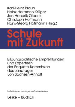 Schule mit Zukunft von Braun,  Karl-Heinz, Hoffmann,  Christoph, Hofmann,  Hans-Georg, Krüger,  Heinz Hermann, Olbertz,  Jan-Hendrik