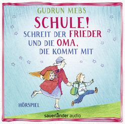 »Schule!«, schreit der Frieder, und die Oma, die kommt mit von Blumhoff,  Christiane, Dangendorf,  Leonard, Matic,  Peter, Mebs,  Gudrun