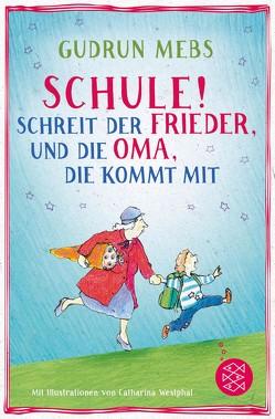 »Schule!«, schreit der Frieder, und die Oma, die kommt mit von Mebs,  Gudrun, Westphal,  Catharina
