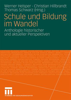 Schule und Bildung im Wandel von Helsper,  Werner, Hillbrandt,  Christian, Schwarz,  Thomas