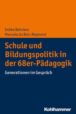 Schule und Bildungspolitik in der 68er-Pädagogik von Behnken,  Imbke, du Bois-Reymond,  Manuela