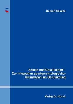 Schule und Gesellschaft – Zur Integration sportgerontologischer Grundlagen am Berufskolleg von Schulte,  Herbert