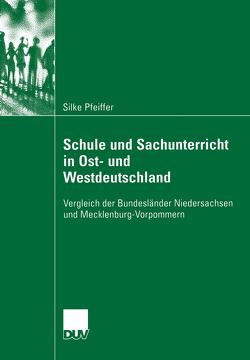 Schule und Sachunterricht in Ost- und Westdeutschland von Kaiser,  Prof. Dr. Astrid, Pfeiffer,  Silke