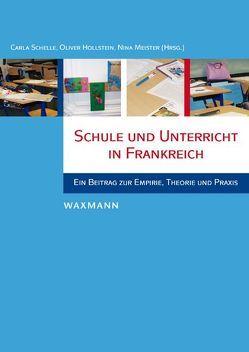 Schule und Unterricht in Frankreich von Hollstein,  Oliver, Meister,  Nina, Schelle,  Carla