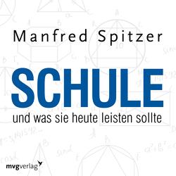 Schule, was sie heute leisten sollte von Spitzer,  Manfred