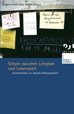 Schule zwischen Lehrplan und Lebenswelt von Preiß,  Christine, Wahler,  Peter