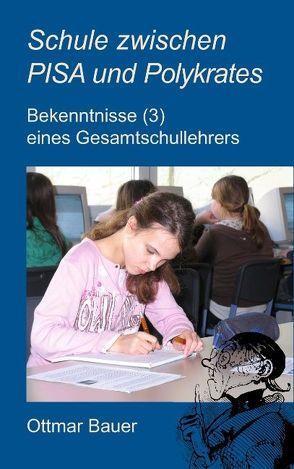 Schule zwischen PISA und Polykrates von Bauer,  Ottmar