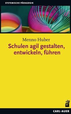 Schulen agil gestalten, entwickeln, führen von Huber,  Menno