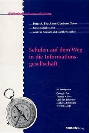 Schulen auf dem Weg in die Informationsgesellschaft von Bruck,  Peter A., Geser,  Guntram