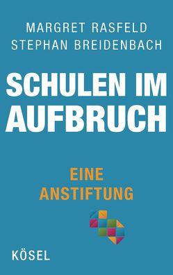 Schulen im Aufbruch – Eine Anstiftung von Breidenbach,  Stephan, Rasfeld,  Margret