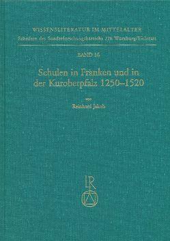 Schulen in Franken und in der Kuroberpfalz 1250 bis 1520 von Jakob,  Reinhard