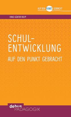 Schulentwicklung auf den Punkt gebracht von Rolff,  Hans-Günter