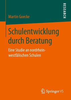 Schulentwicklung durch Beratung von Goecke,  Martin