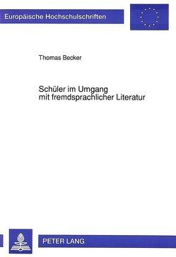 Schüler im Umgang mit fremdsprachlicher Literatur von Becker,  Thomas