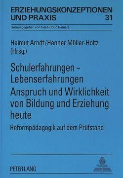 Schulerfahrungen – Lebenserfahrungen- Anspruch und Wirklichkeit von Bildung und Erziehung heute von Arndt,  Helmut, Müller-Holtz,  Henner