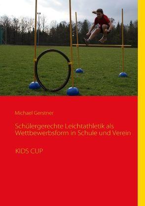 Schülergerechte Leichtathletik als Wettbewerbsform in Schule und Verein von Gerstner,  Michael