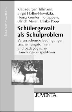 Schülergewalt als Schulproblem von Holler-Nowitzki,  Birgit, Holtappels,  Heinz Günter, Meier,  Ulrich, Popp,  Ulrike, Tillmann,  Klaus-Jürgen