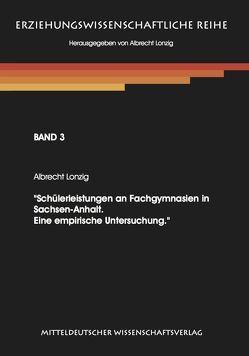 Schülerleistungen an Fachgymnasien in Sachsen-Anhalt. Eine empirische Untersuchung. von Lonzig,  Albrecht