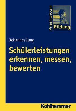 Schülerleistungen erkennen, messen, bewerten von Brenner,  Peter J., Jung,  Johannes