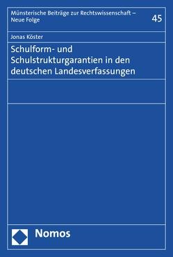 Schulform- und Schulstrukturgarantien in den deutschen Landesverfassungen von Köster,  Jonas