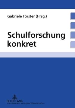 Schulforschung konkret von Förster,  Gabriele