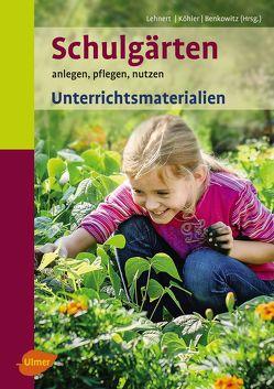 Schulgärten. Unterrichtsmaterialien von Benkowitz,  Dorothee, Köhler,  Karlheinz, Lehnert,  Hans-Joachim