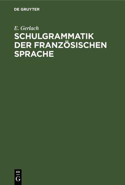 Schulgrammatik der französischen Sprache von Gerlach,  E.