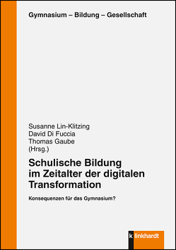 Schulische Bildung im Zeitalter der digitalen Transformation von Di Fuccia,  David, Gaube,  Thomas, Lin-Klitzing,  Susanne