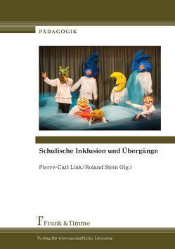 Schulische Inklusion und Übergänge von Link,  Pierre-Carl, Stein,  Roland