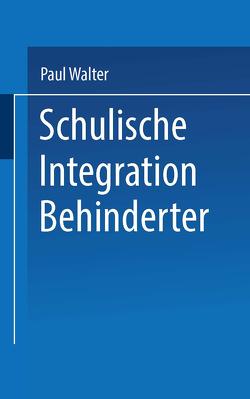 Schulische Integration Behinderter von Walter,  Paul