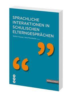 Schulische Interaktion in schulischen Elterngesprächen von Hauser,  Stefan, Mundwiler,  Vera